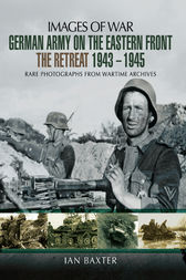 German Army on the Eastern Front - The Retreat 1943-1945 by Ian Baxter