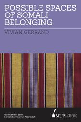 ISS 21 Possible Spaces of Somali Belonging by Vivian Gerrand