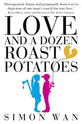 Love and a Dozen Roast Potatoes by Simon Wan