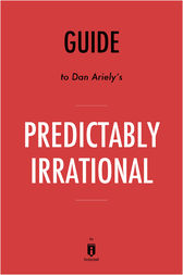 Guide to Dan Ariely's Predictably Irrational by Instaread by . Instaread