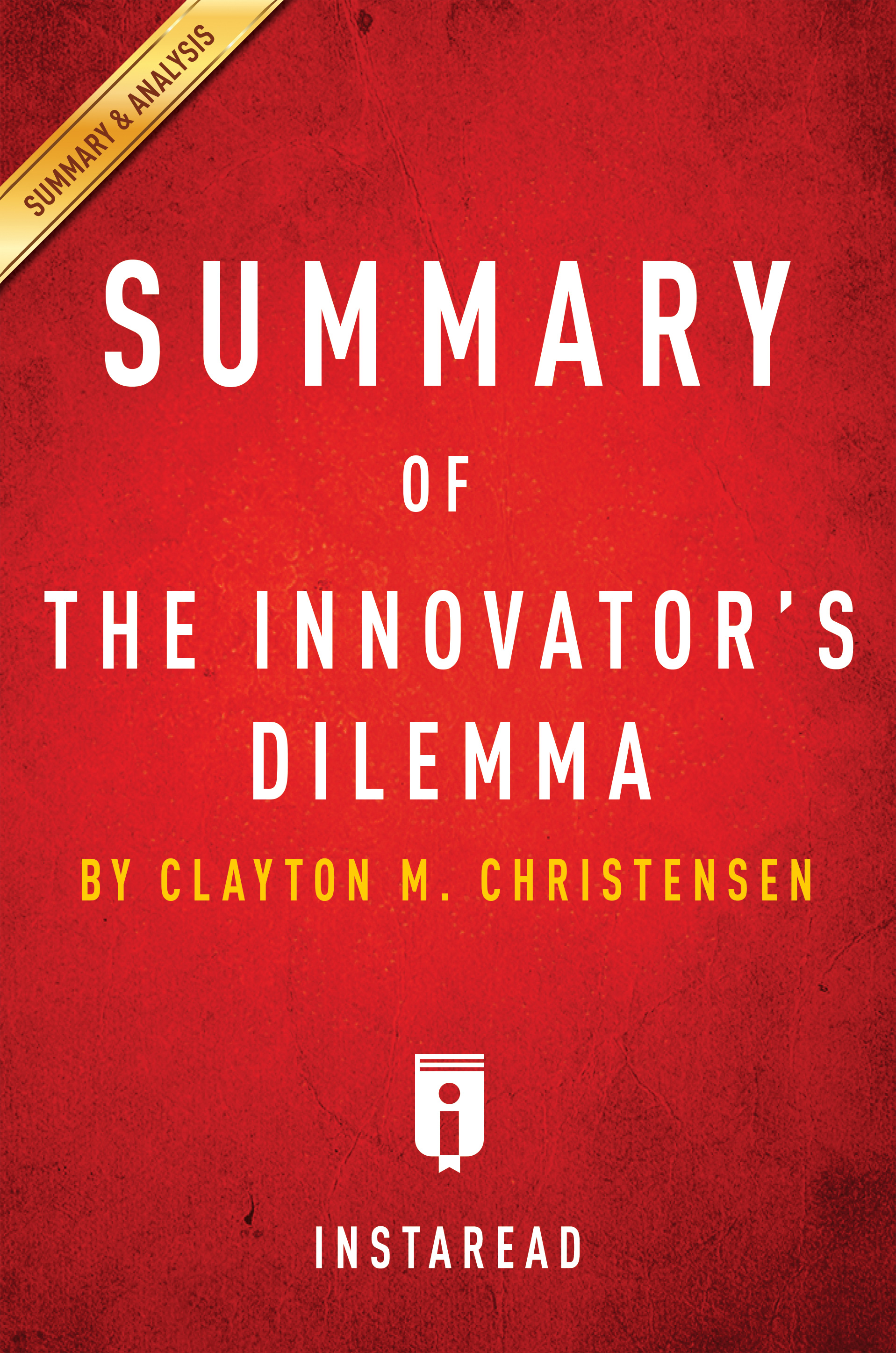 Download Ebook Summary of The Innovator's Dilemma by . Instaread Pdf