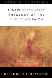 A New Systematic Theology of the Christian Faith by Robert L. Reymond