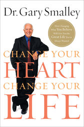 Change Your Heart, Change Your Life by Gary Smalley