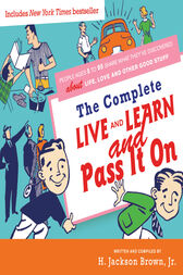 Complete Live and Learn and Pass It On: People Ages 5 to 95 Share What They've Discovered about Life, Love, and Other Good Stuff