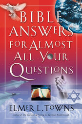 Bible Answers for Almost All Your Questions by Elmer Towns
