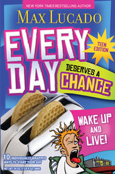 Every Day Deserves a Chance - Teen Edition by Max Lucado