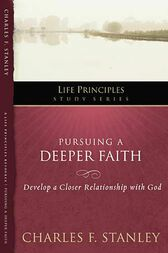 Pursuing a Deeper Faith by Charles Stanley