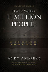 How Do You Kill 11 Million People? (Intl. Ed.): Why the Truth Matters More Than You Think