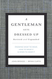 A Gentleman Gets Dressed Up Revised and Expanded by John Bridges