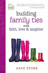 Building Family Ties with Faith, Love, and Laughter by Dave Stone