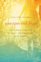 Unexpected Love: God's Heart Revealed in Jesus' Conversations with Women