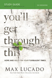 You'll Get Through This Study Guide by Max Lucado