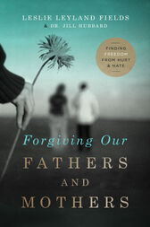 Forgiving Our Fathers and Mothers by Leslie Leyland Fields