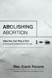 Abolishing Abortion by Frank Pavone
