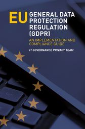 EU General Data Protection Regulation (GDPR) - An Implementation and Compliance Guide