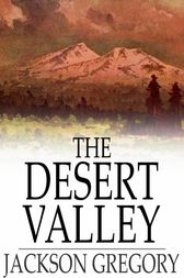 The Desert Valley by Jackson Gregory