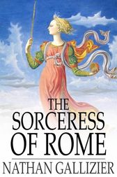 The Sorceress of Rome by Nathan Gallizier