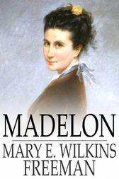 Madelon by Mary E. Wilkins Freeman