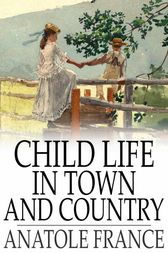 Child Life in Town and Country by Anatole France