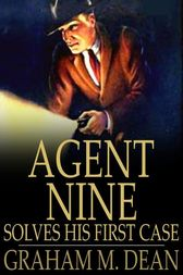 Agent Nine Solves His First Case by Graham M. Dean
