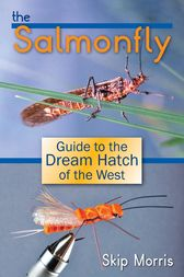 The Salmonfly: Guide to the Dream Hatch of the West