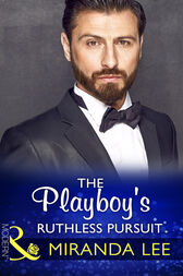 The Playboy's Ruthless Pursuit (Mills & Boon Modern) (Rich, Ruthless and Renowned, Book 3)