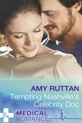 Tempting Nashville's Celebrity Doc (Mills & Boon Medical) by Amy Ruttan