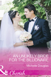 An Unlikely Bride For The Billionaire (Mills & Boon Cherish)