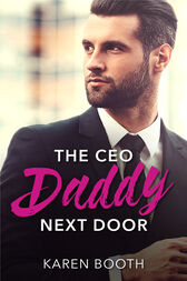 The Ceo Daddy Next Door: A Single Dad Romance (Mills & Boon Desire)