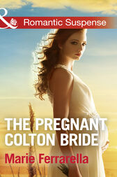 The Pregnant Colton Bride (Mills & Boon Romantic Suspense) (The Coltons of Texas, Book 8)