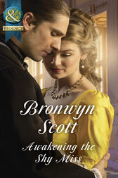 Awakening The Shy Miss (Mills & Boon Historical) (Wallflowers to Wives, Book 2) by Bronwyn Scott