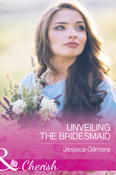 Unveiling The Bridesmaid (Mills & Boon Cherish) (The Life Swap, Book 2) by Jessica Gilmore