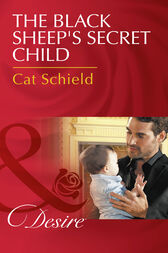 The Black Sheep's Secret Child (Mills & Boon Desire) (Billionaires and Babies, Book 76) by Cat Schield