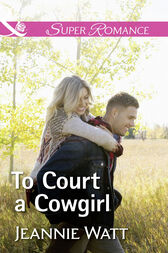 To Court A Cowgirl (Mills & Boon Superromance) (The Brodys of Lightning Creek, Book 3) by Jeannie Watt
