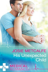 His Unexpected Child (Mills & Boon Medical) (The ffrench Doctors, Book 2) by Josie Metcalfe