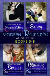 Modern Romance August 2016 Books 5-8: Crowned for the Prince's Heir / In the Sheikh's Service / Marrying Her Royal Enemy / Claiming His Wedding Night by Sharon Kendrick