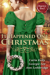 It Happened One Christmas: Christmas Eve Proposal / The Viscount's Christmas Kiss / Wallflower, Widow...Wife! (Mills & Boon M&B) by Carla Kelly