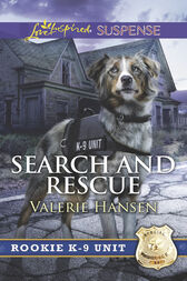 Search And Rescue (Mills & Boon Love Inspired Suspense) (Rookie K-9 Unit, Book 6) by Valerie Hansen