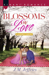 Blossoms Of Love (Mills & Boon Kimani) (California Passions, Book 1) by J.M. Jeffries