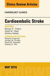 Cardioembolic Stroke, An Issue of Cardiology Clinics, E-Book by Ranjan K. Thakur