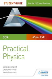 OCR A-level Physics Student Guide: Practical Physics by Kevin Lawrence
