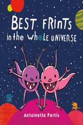 Best Frints in the Whole Universe by Antoinette Portis