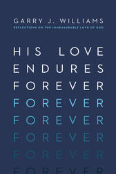 His Love Endures Forever by Garry J. Williams