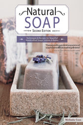 Natural Soap: Techniques & Recipes for Beautiful Handcrafted Soaps, Lotions and Balms