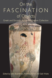 On the Fascination of Objects: Greek and Etruscan Art in the Shefton Collection