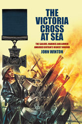 The Victoria Cross at Sea: The Sailors, Marines and Naval Airmen awarded Britain's Highest Honour