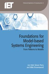 Foundations for Model-based Systems Engineering by Jon Holt