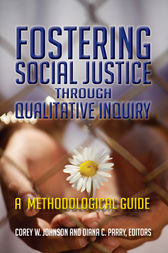 Fostering Social Justice through Qualitative Inquiry by Corey W Johnson
