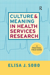 Culture and Meaning in Health Services Research by Elisa J Sobo