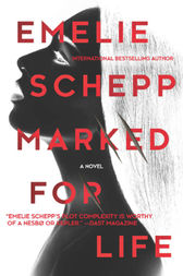 Marked For Life - a gripping thriller by the Crimetime Specsavers Crime Writer of the Year 2017 by Emelie Schepp